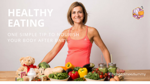 Healthy Eating: One Simple Tip To Nourish Your Body After Baby